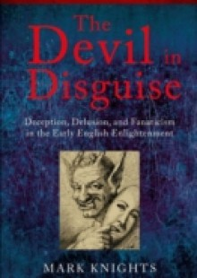 Обложка книги  - Devil in Disguise: Deception, Delusion, and Fanaticism in the Early English Enlightenment