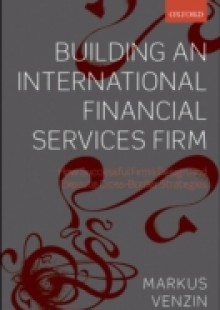 Обложка книги  - Building an International Financial Services Firm: How Successful Firms Design and Execute Cross-Border Strategies