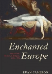 Обложка книги  - Enchanted Europe: Superstition, Reason, and Religion 1250-1750