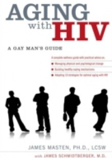 Обложка книги  - Aging with HIV: A Gay Mans Guide