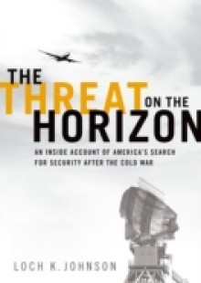 Обложка книги  - Threat on the Horizon: An Inside Account of Americas Search for Security after the Cold War