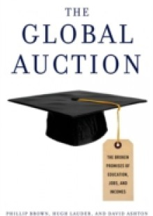 Обложка книги  - Global Auction: The Broken Promises of Education, Jobs, and Incomes