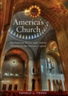 Обложка книги  - Americas Church: The National Shrine and Catholic Presence in the Nations Capital