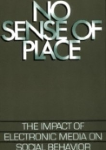 Обложка книги  - No Sense of Place: The Impact of Electronic Media on Social Behavior