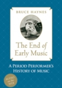 Обложка книги  - End of Early Music: A Period Performers History of Music for the Twenty-First Century