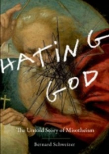 Обложка книги  - Hating God: The Untold Story of Misotheism