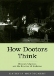 Обложка книги  - How Doctors Think: Clinical Judgment and the Practice of Medicine