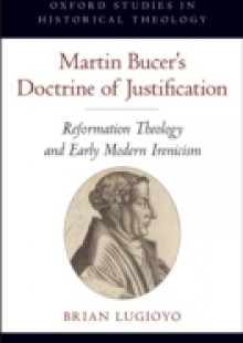 Обложка книги  - Martin Bucers Doctrine of Justification: Reformation Theology and Early Modern Irenicism