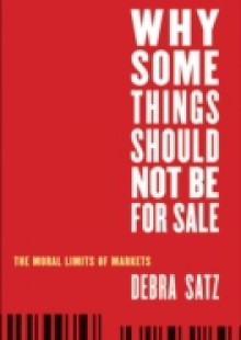 Обложка книги  - Why Some Things Should Not Be for Sale: The Moral Limits of Markets