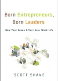 Обложка книги  - Born Entrepreneurs, Born Leaders: How Your Genes Affect Your Work Life