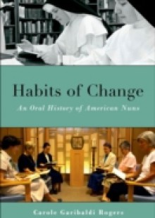 Обложка книги  - Habits of Change: An Oral History of American Nuns