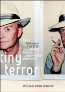 Обложка книги  - Tiny Terror: Why Truman Capote (Almost) Wrote Answered Prayers