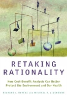 Обложка книги  - Retaking Rationality: How Cost-Benefit Analysis Can Better Protect the Environment and Our Health