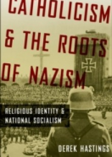 Обложка книги  - Catholicism and the Roots of Nazism: Religious Identity and National Socialism