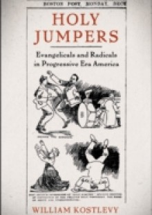 Обложка книги  - Holy Jumpers: Evangelicals and Radicals in Progressive Era America