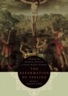 Обложка книги  - Reformation of Feeling: Shaping the Religious Emotions in Early Modern Germany