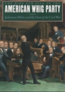 Обложка книги  - Rise and Fall of the American Whig Party: Jacksonian Politics and the Onset of the Civil War
