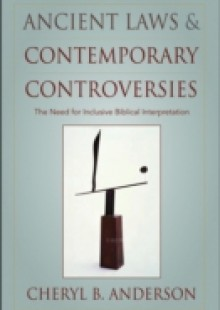 Обложка книги  - Ancient Laws and Contemporary Controversies: The Need for Inclusive Biblical Interpretation