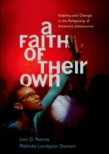 Обложка книги  - Faith of Their Own: Stability and Change in the Religiosity of Americas Adolescents
