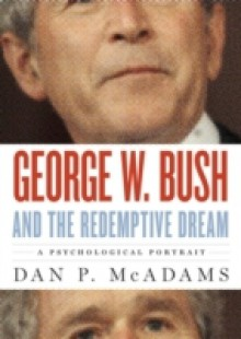 Обложка книги  - George W. Bush and the Redemptive Dream: A Psychological Portrait