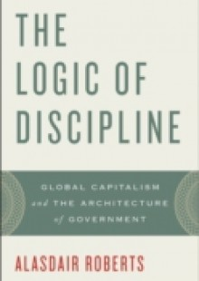 Обложка книги  - Logic of Discipline: Global Capitalism and the Architecture of Government