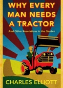 Обложка книги  - Why Every Man Needs a Tractor