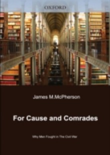 cause and comrades Editorial reviews in for cause and comrades the voices of the young men of the north and south sing out to us clearly, colorfully, compellingly, telling us what it was like for them—the battles, the camps, the cold and hunger, the fear, the boredom, the despair, the triumph.