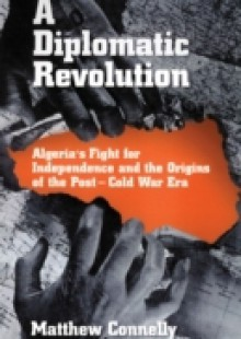 Обложка книги  - Diplomatic Revolution: Algeria's Fight for Independence and the Origins of the Post-Cold War Era