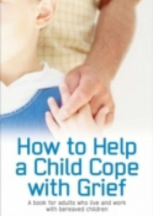 Обложка книги  - How to Help a child cope with Grief