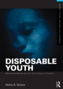 Обложка книги  - Disposable Youth: Racialized Memories, and the Culture of Cruelty