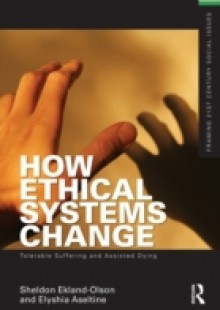 Обложка книги  - How Ethical Systems Change: Tolerable Suffering and Assisted Dying