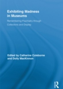 Обложка книги  - Exhibiting Madness in Museums