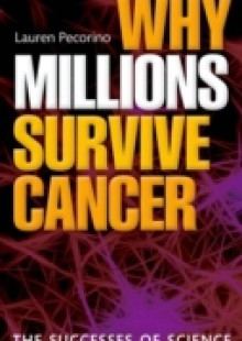Обложка книги  - Why Millions Survive Cancer: The successes of science