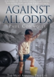 Обложка книги  - Against All Odds – The Most Amazing True Life Story You'll Ever Read