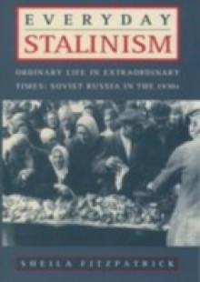 Обложка книги  - Everyday Stalinism: Ordinary Life in Extraordinary Times: Soviet Russia in the 1930s