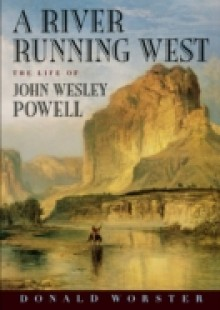 Обложка книги  - River Running West: The Life of John Wesley Powell
