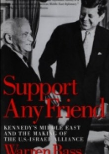 Обложка книги  - Support Any Friend: Kennedys Middle East and the Making of the U.S.-Israel Alliance