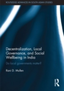 Обложка книги  - Decentralization, Local Governance, and Social Wellbeing in India