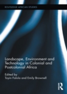 Обложка книги  - Landscape, Environment and Technology in Colonial and Postcolonial Africa