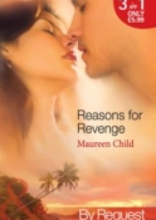 Обложка книги  - Reasons for Revenge: Scorned by the Boss / Seduced by the Rich Man / Captured by the Billionaire (Mills & Boon By Request) (Reasons for Revenge, Book 1)