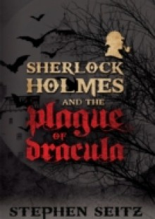 Обложка книги  - Sherlock Holmes and the Plague of Dracula