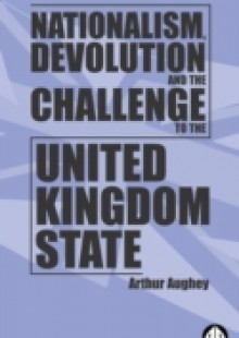 Обложка книги  - Nationalism, Devolution and the Challenge to the United Kingdom State
