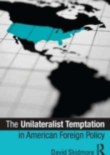Обложка книги  - Unilateralist Temptation in American Foreign Policy