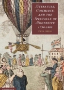 Обложка книги  - Literature, Commerce, and the Spectacle of Modernity, 1750-1800