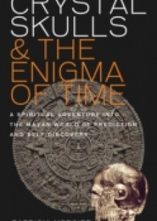 Обложка книги  - Crystal Skulls and the Enigma of Time