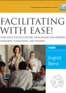 Обложка книги  - Facilitating with Ease! Core Skills for Facilitators, Team Leaders and Members, Managers, Consultants, and Trainers
