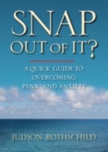 Обложка книги  - Snap Out Of It! A Quick Guide to Overcoming Panic and Anxiety