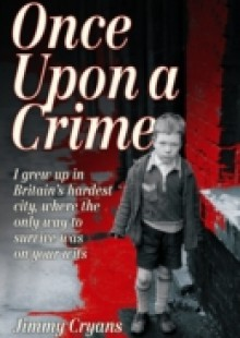 Обложка книги  - Once Upon a Crime – I Grew Up in Britain's Hardest City, Where the Only Way to Survive Was on Your Wits
