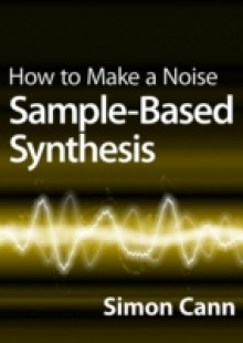 Обложка книги  - How to Make a Noise: Sample-Based Synthesis
