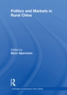 Обложка книги  - Politics and Markets in Rural China